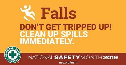 Falls - Don't get tripped up!  Clean up spills immediately.  National Safety Month 2019